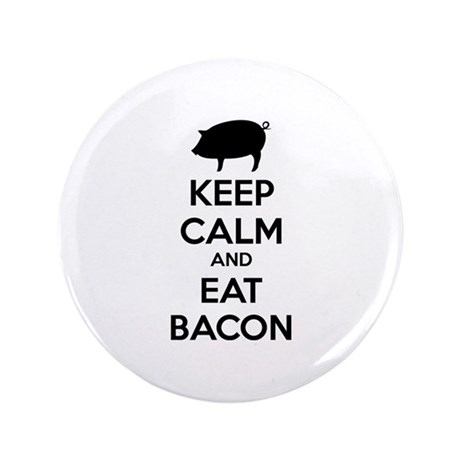 "Keep calm and eat bacon 3.5"" Button"