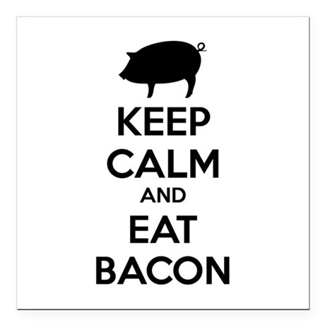 """Keep calm and eat bacon Square Car Magnet 3"""" x 3"""""""