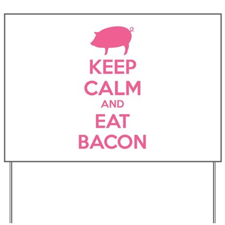 Keep calm and eat bacon Yard Sign