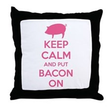 Keep calm and put bacon on Throw Pillow