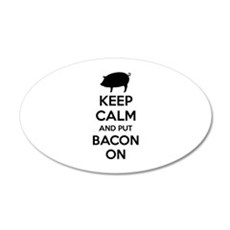Keep calm and put bacon on 22x14 Oval Wall Peel