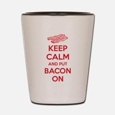 Keep calm and put bacon on Shot Glass