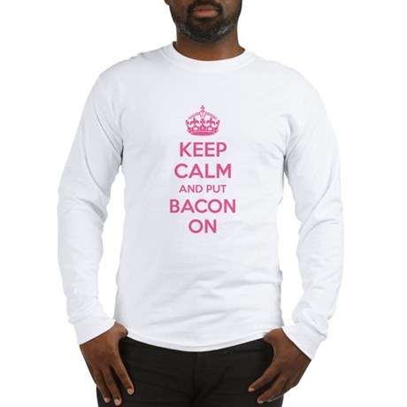 Keep calm and put bacon on Long Sleeve T-Shirt