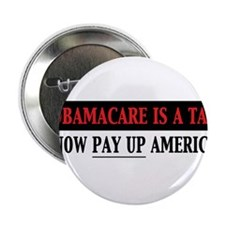 """Obamacare is a Tax Now Pay Up America 2.25"""" Button"""