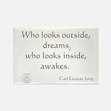 Who looks outside, dreams Rectangle Magnet