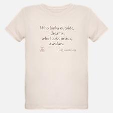 Who looks outside, dreams T-Shirt