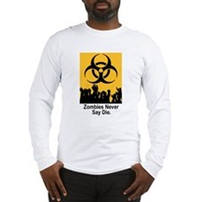 Zombies Never Say Die Long Sleeve T-Shirt