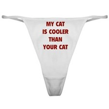 My Cat Is Cooler Than Your Cat Classic Thong