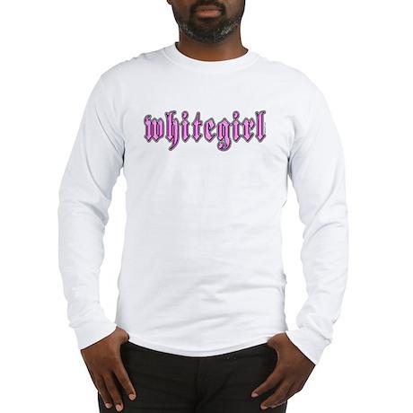 Whitegirl Long Sleeve T-Shirt