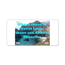 Where There Is Great Love Aluminum License Plate