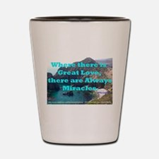 Where There Is Great Love Shot Glass