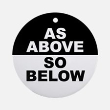 AS ABOVE SO BELOW Ornament (Round)
