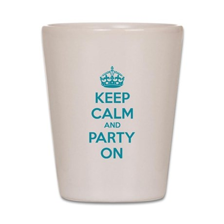 Keep calm and party on Shot Glass