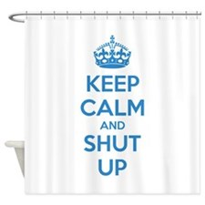 Keep calm and shut up Shower Curtain