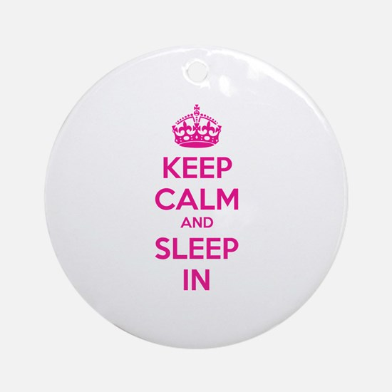 Keep calm and sleep in Ornament (Round)