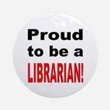 Proud Librarian Ornament (Round)