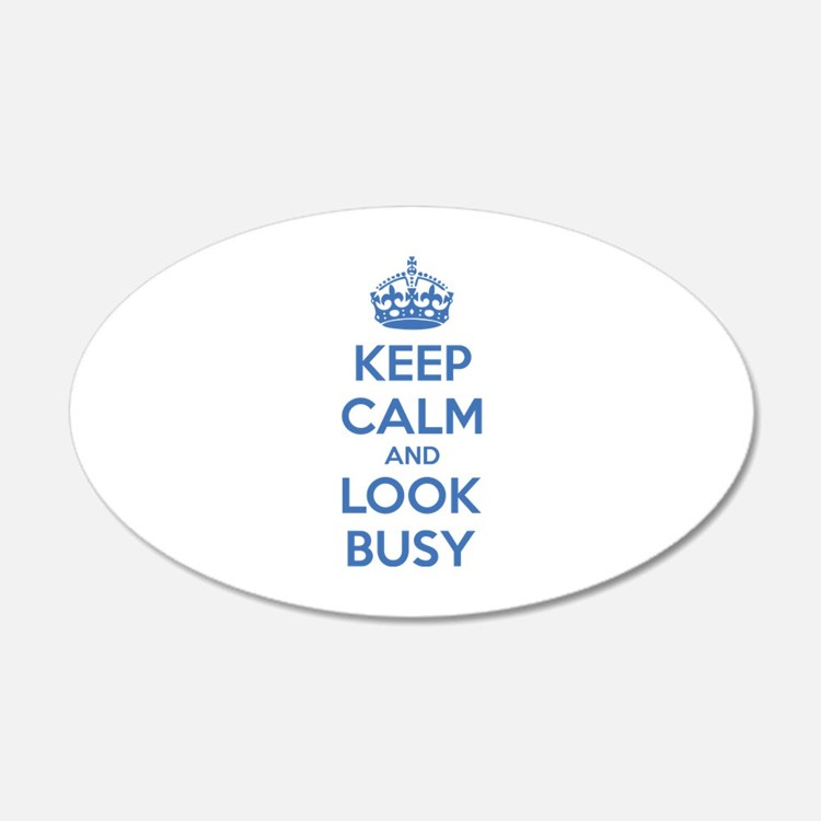 Keep calm and look busy 22x14 Oval Wall Peel