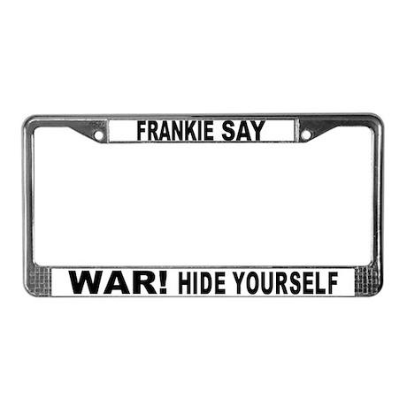 Frankie Say War Hide Yourself License Plate Frame