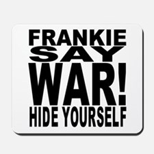 Frankie Say War Hide Yourself Mousepad