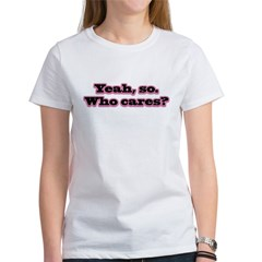 Yeah, so... Women's T-Shirt