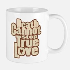 Death Cannot Stop True Love Mug