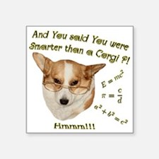 "Smarter than a Corgi? Square Sticker 3"" x 3"""