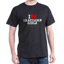 I Love Brazilian Girls Black T-Shirt