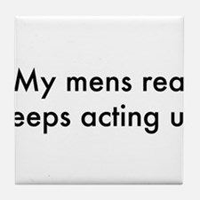 My mens rea keeps acting up Tile Coaster