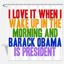 I Love It When Obama Is President Shower Curtain