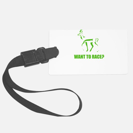 WANT TO RACE? Luggage Tag
