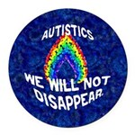Autistics: Not Disappear Round Car Magnet