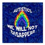 "Autistics: Not Disappear Square Car Magnet 3"" x 3"""