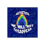 "Autistics: Not Disappear Square Sticker 3"" x 3"""