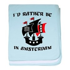 ID RATHER BE IN AMSTERDAM baby blanket