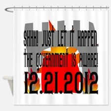 The Government Is Aware 12.21.2012 Shower Curtain