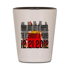 The Government Is Aware 12.21.2012 Shot Glass