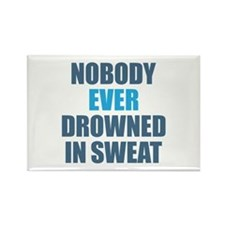 Nobody Ever Drowned in Sweat Rectangle Magnet
