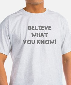Believe What You Know T-Shirt