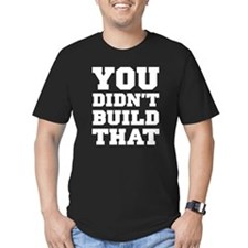 You Didn't Build That T