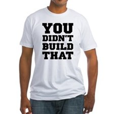 You Didn't Build That Shirt