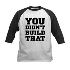 You Didnt Build That Tee