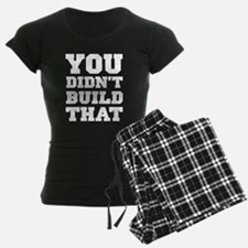 You Didnt Build That pajamas