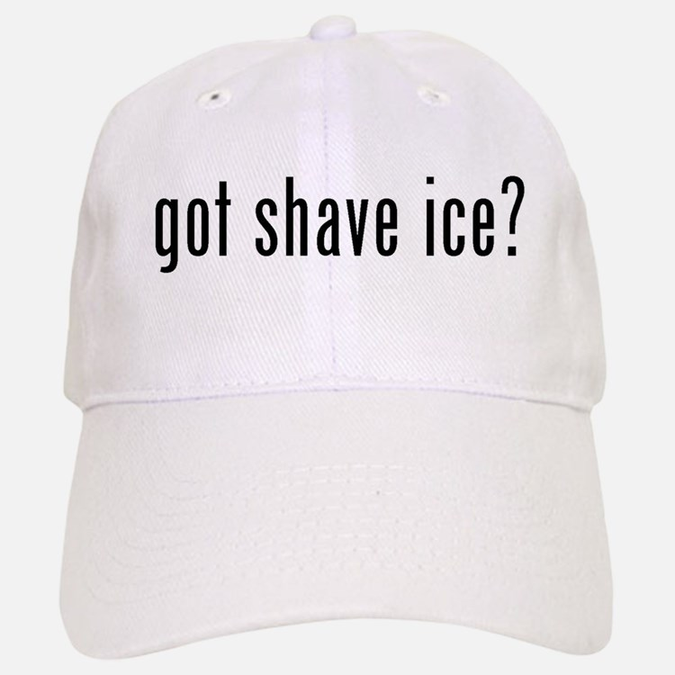 got shave ice? Baseball Baseball Cap
