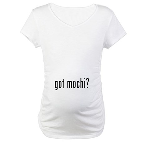 got mochi? Maternity T-Shirt