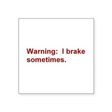 "Warning: I brake . . . Square Sticker 3"" x 3"""