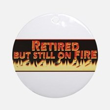 Retired But Still On Fire Ornament (Round)