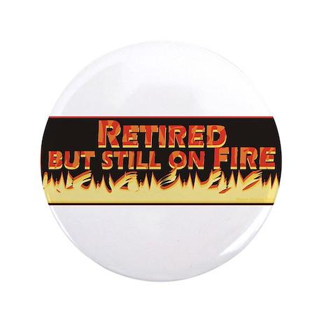 "Retired But Still On Fire 3.5"" Button"