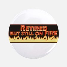 "Retired But Still On Fire 3.5"" Button"