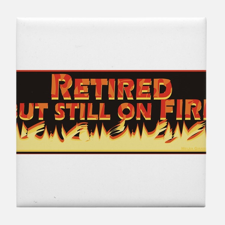 Retired But Still On Fire Tile Coaster