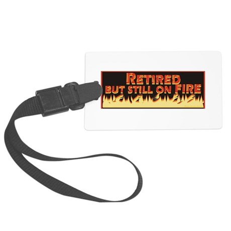 Retired But Still On Fire Large Luggage Tag